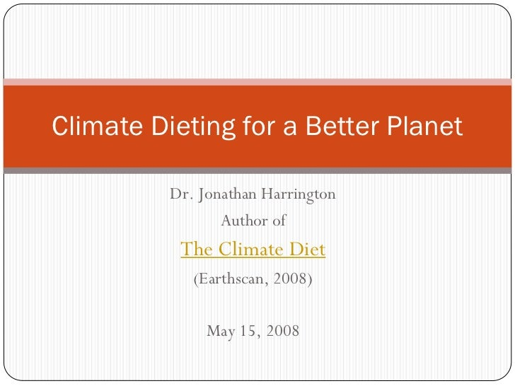Climate Dieting for a Better Planet            Dr. Jonathan Harrington                  Author of            The Climate D...