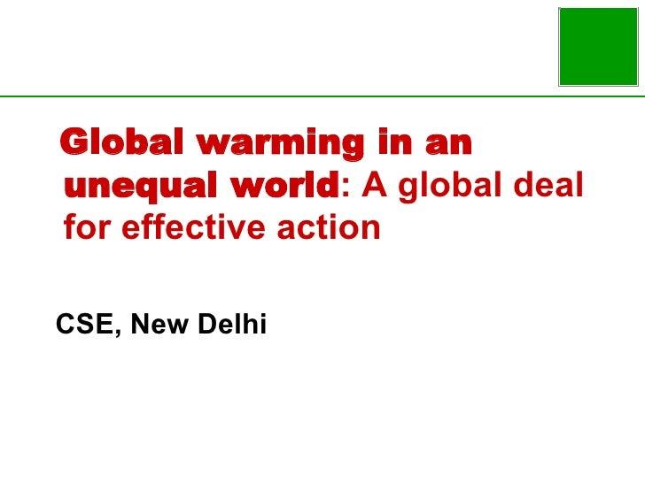 <ul><li>Global warming in an unequal world : A global deal for effective action </li></ul><ul><li>CSE, New Delhi </li></ul>