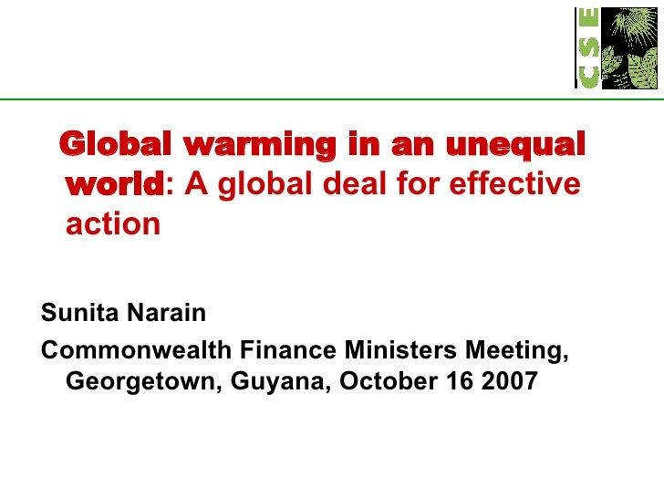 <ul><li>Global warming in an unequal world : A global deal for effective action </li></ul><ul><li>Sunita Narain </li></ul>...