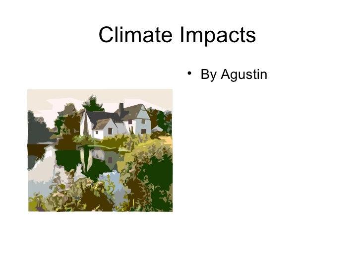 Climate Impacts  <ul><li>By Agustin </li></ul>
