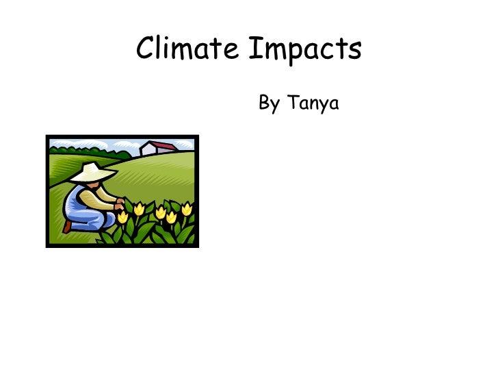 Climate Impacts <ul><li>By Tanya   </li></ul>