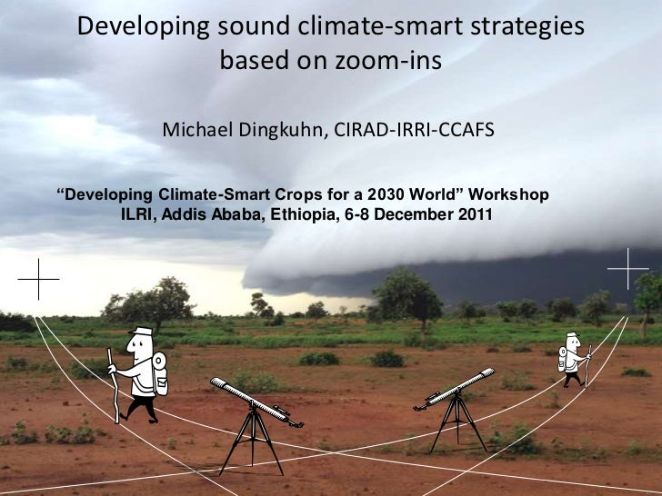 "Developing sound climate-smart strategies             based on zoom-ins            Michael Dingkuhn, CIRAD-IRRI-CCAFS""Deve..."