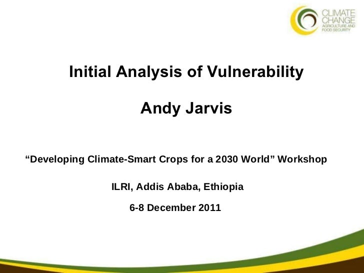 """Initial Analysis of Vulnerability Andy Jarvis """" Developing Climate-Smart Crops for a 2030 World"""" Workshop  ILRI, Addis Aba..."""