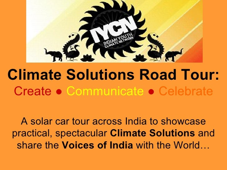 Climate Solutions Road Tour: Create  ●   Communicate   ●   Celebrate A solar car tour across India to showcase practical, ...