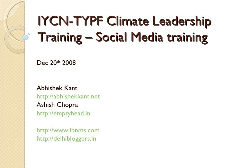 IYCN-TYPF Climate Leadership Training – Social Media training Dec 20 th  2008 Abhishek Kant http://abhishekkant.net   Ashi...