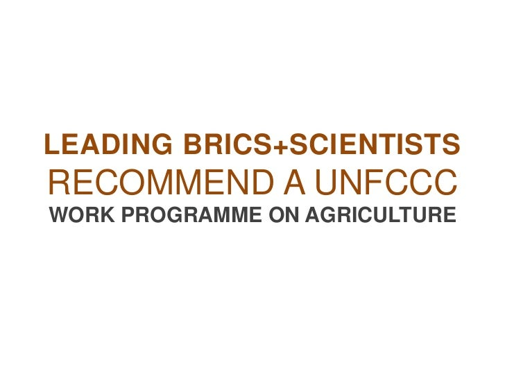 LEADING BRICS+SCIENTISTSRECOMMEND A UNFCCCWORK PROGRAMME ON AGRICULTURE