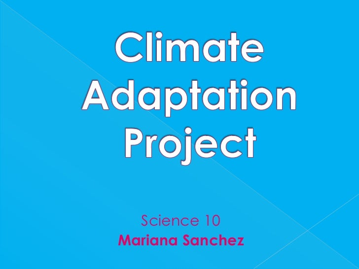Climate Adaptation Project<br />Science 10<br />Mariana Sanchez<br />