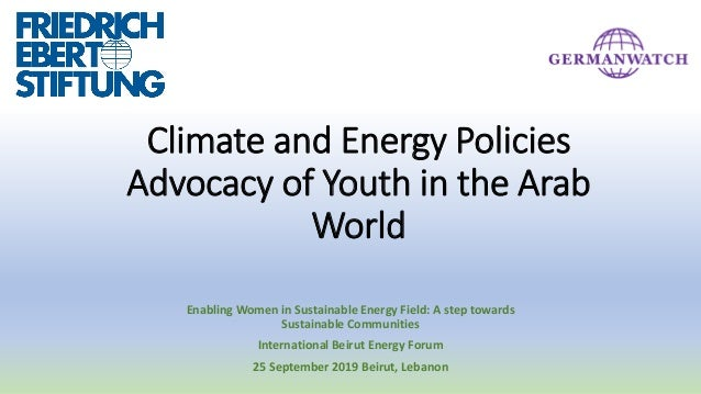 Climate and Energy Policies Advocacy of Youth in the Arab World Enabling Women in Sustainable Energy Field: A step towards...