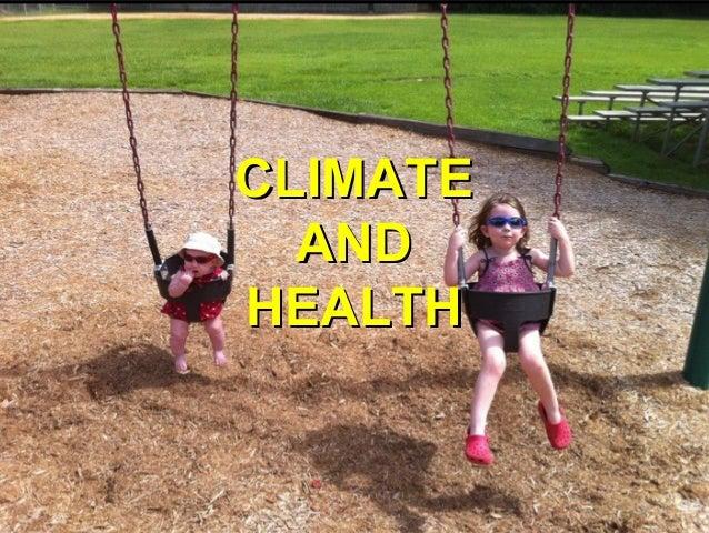 Health Effects of ClimateChangeCLIMATECLIMATEANDANDHEALTHHEALTH