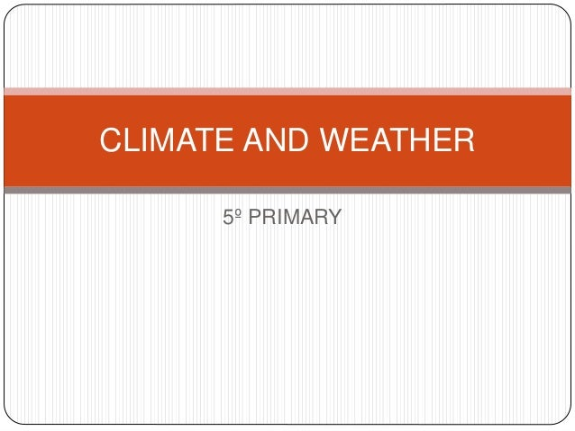 5º PRIMARY CLIMATE AND WEATHER
