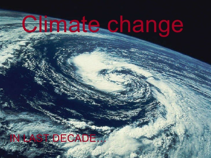 Climate change IN LAST DECADE…