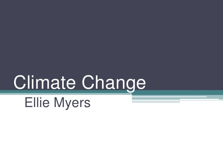 Climate Change<br />Ellie Myers<br />
