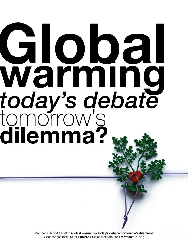 Global warming today's debate tomorrow's dilemma?      Member´s Report #4/2007 Global warming – today's debate, tomorrow's...