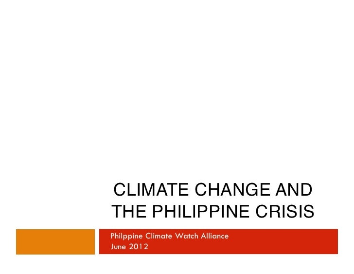 CLIMATE CHANGE ANDTHE PHILIPPINE CRISIS !Philppine Climate Watch AllianceJune 2012