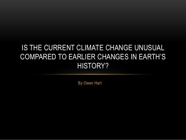 IS THE CURRENT CLIMATE CHANGE UNUSUALCOMPARED TO EARLIER CHANGES IN EARTH'S               HISTORY?               By Owen H...