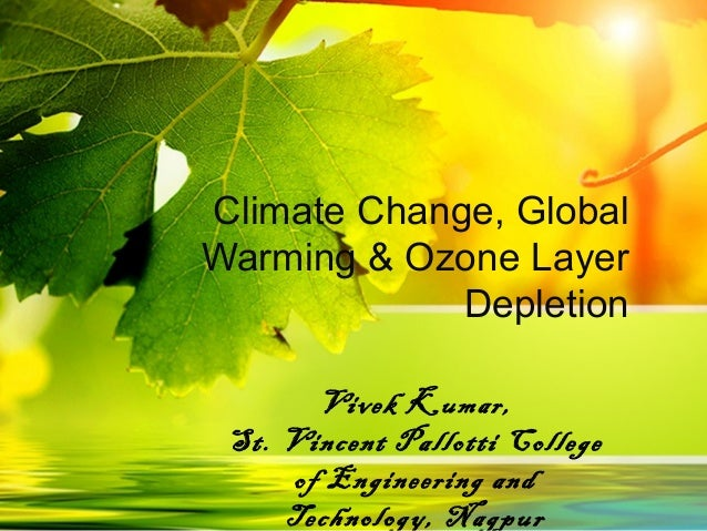 Climate Change, Global Warming & Ozone Layer Depletion Vivek Kumar, St. Vincent Pallotti College of Engineering and Techno...