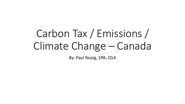 Carbon Tax / Emissions / Climate Change – Canada By: Paul Young, CPA, CGA