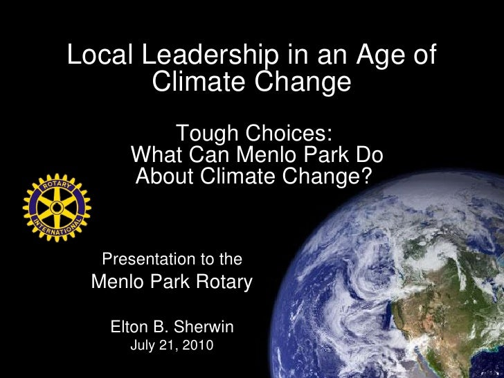 Local Leadership in an Age of        Climate Change         Tough Choices:      What Can Menlo Park Do      About Climate ...