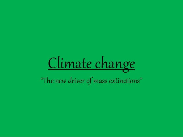 """Climate change """"The new driver of mass extinctions"""""""
