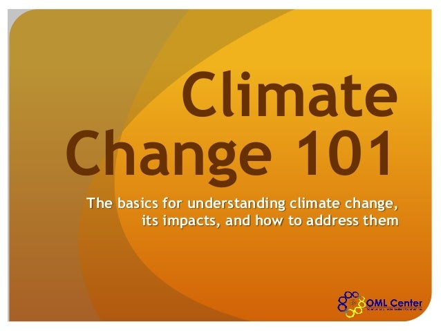 Climate Change 101 The basics for understanding climate change, its impacts, and how to address them