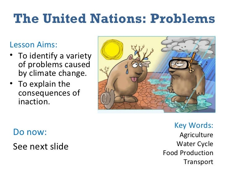 The United Nations: Problems <ul><li>Lesson Aims: </li></ul><ul><li>To identify a variety of problems caused by climate ch...