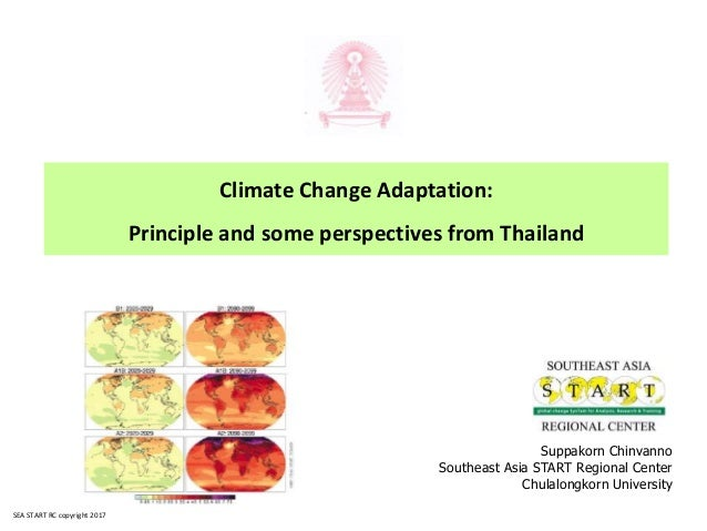 Climate Change Adaptation: Principle and some perspectives from Thailand Suppakorn Chinvanno Southeast Asia START Regional...