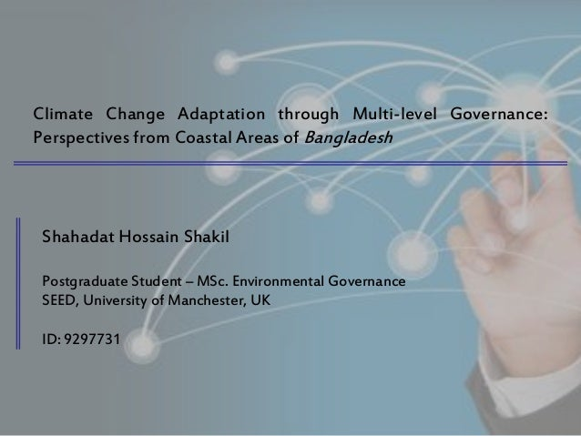 Climate Change Adaptation through Multi-level Governance: Perspectives from Coastal Areas of Bangladesh  Shahadat Hossain ...