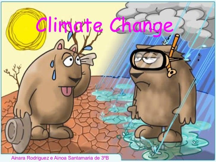 Climate Change Ainara Rodriguez e Ainoa Santamaria de 3ºB