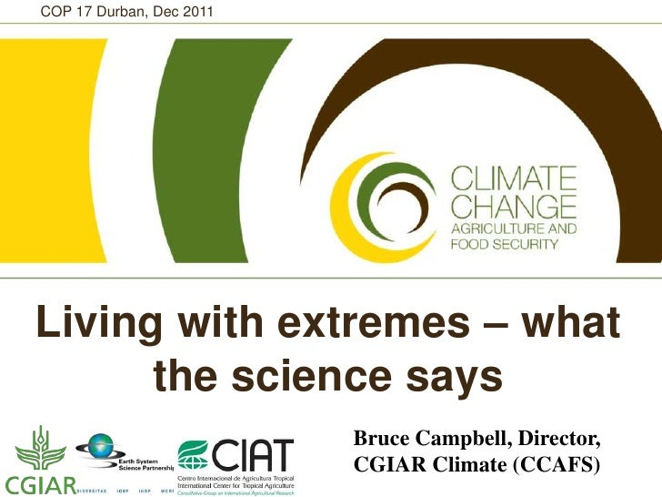 COP 17 Durban, Dec 2011Living with extremes – what      the science says                          Bruce Campbell, Director...