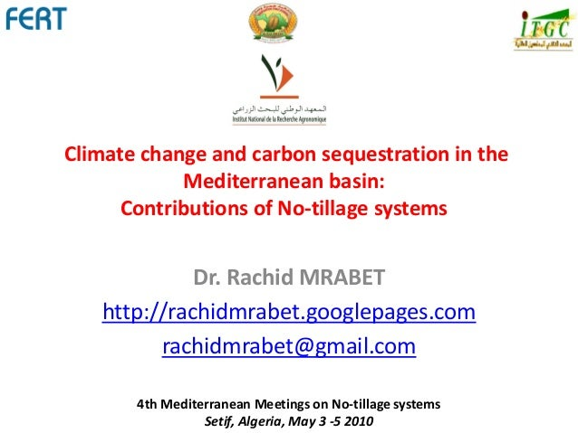 Climate change and carbon sequestration in the Mediterranean basin: Contributions of No-tillage systems Dr. Rachid MRABET ...