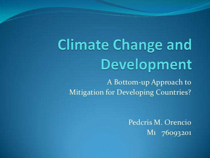 A Bottom-up Approach toMitigation for Developing Countries?                 Pedcris M. Orencio                      M1 760...