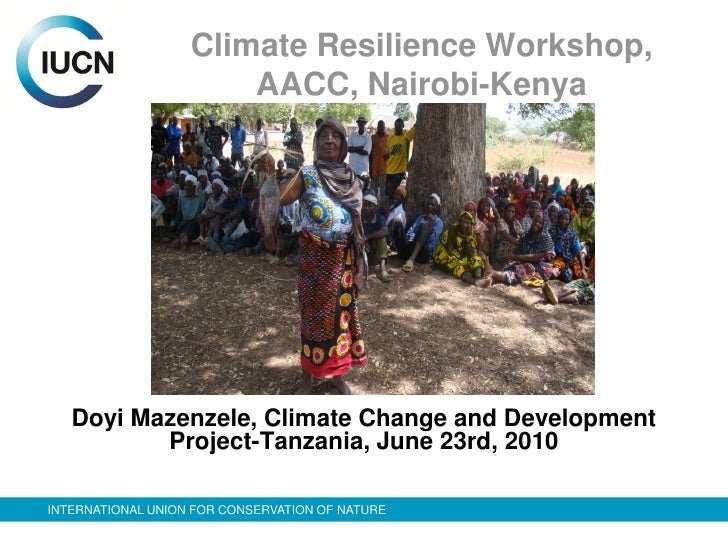 Climate Resilience Workshop,                        AACC, Nairobi-Kenya        Doyi Mazenzele, Climate Change and Developm...