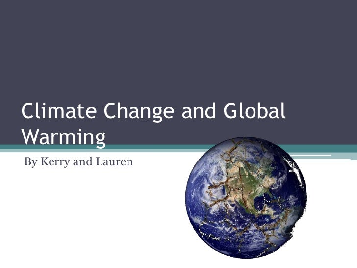 Climate Change and Global Warming<br />By Kerry and Lauren <br />
