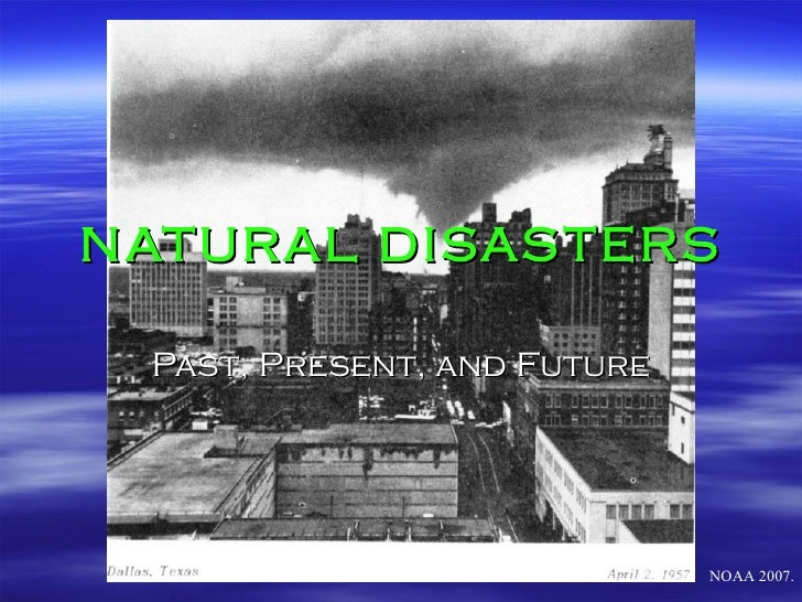 NATURAL DISASTERS Past, Present, and Future NOAA 2007.