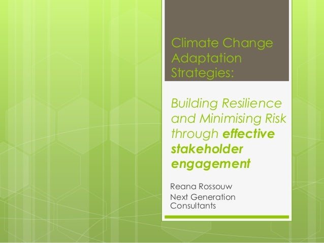 Climate Change Adaptation Strategies: Building Resilience and Minimising Risk through effective stakeholder engagement Rea...
