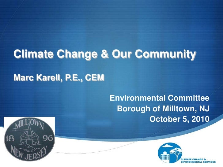 Climate Change & Our Community  Marc Karell, P.E., CEM                           Environmental Committee                  ...