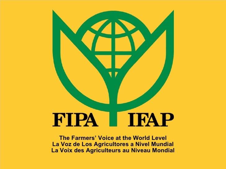 The Farmers' Voice at the World Level La Voz de Los Agricultores a Nivel Mundial La Voix des Agriculteurs au Niveau Mondial