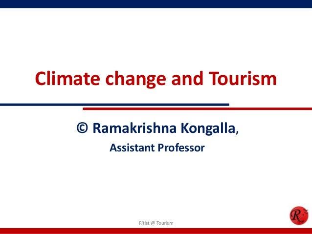 Climate change and Tourism© Ramakrishna Kongalla,Assistant ProfessorRtist @ Tourism