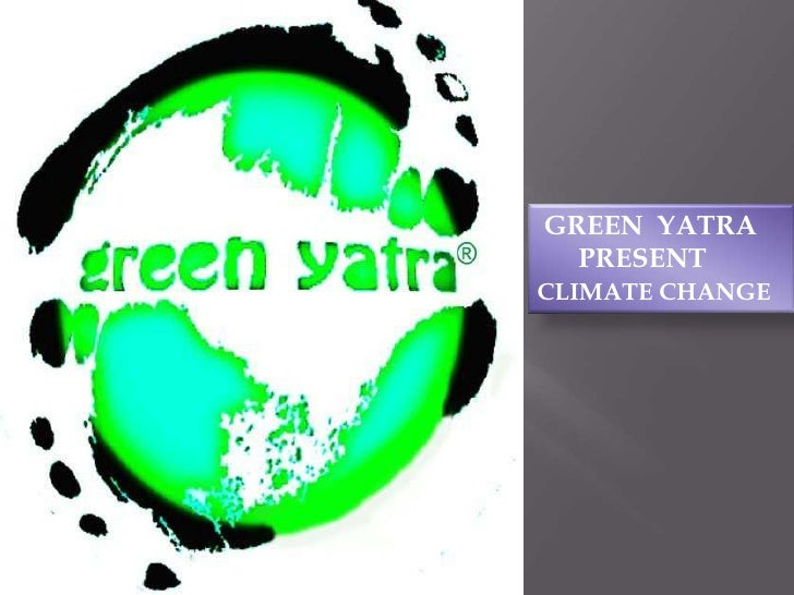 GREEN  YATRA <br />      PRESENT <br />CLIMATE CHANGE<br />