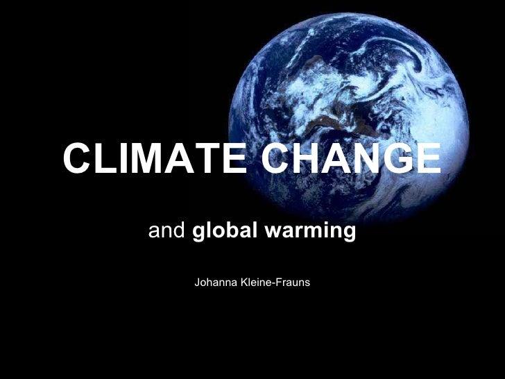 CLIMATE CHANGE and  global warming Johanna Kleine-Frauns
