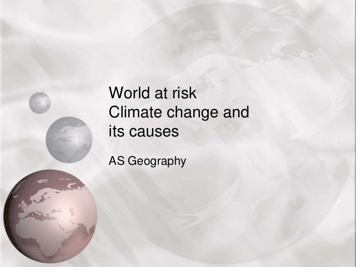 World at riskClimate change and its causes<br />AS Geography<br />