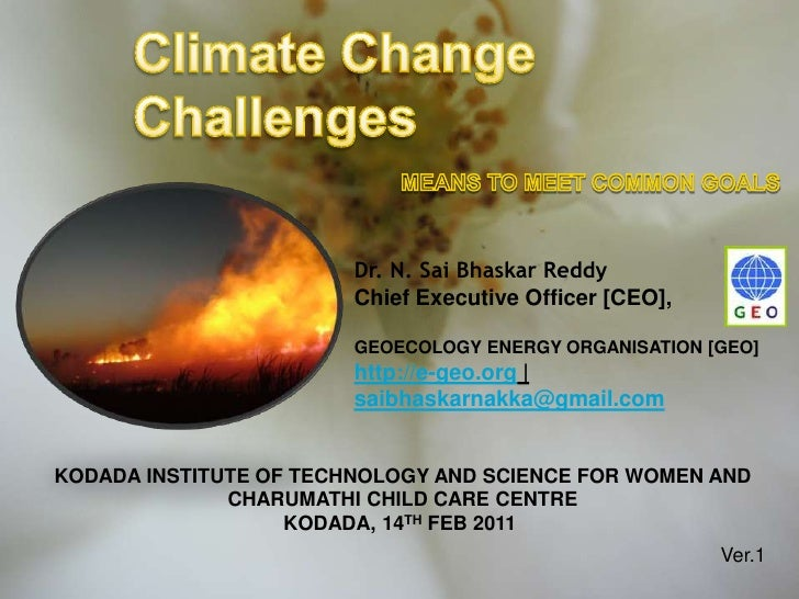 Climate Change Challenges<br />MEANS TO MEET COMMON GOALS<br />Dr. N. SaiBhaskarReddy<br />Chief Executive Officer [CEO], ...