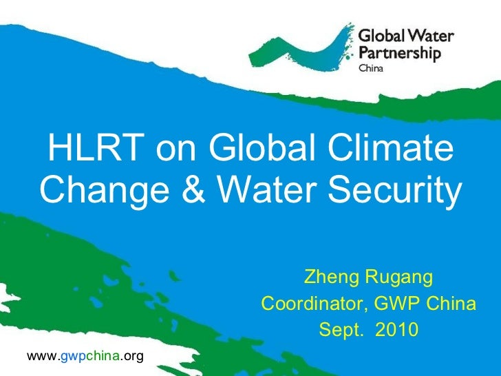HLRT on Global Climate Change & Water Security Zheng Rugang Coordinator, GWP China  Sept.  2010