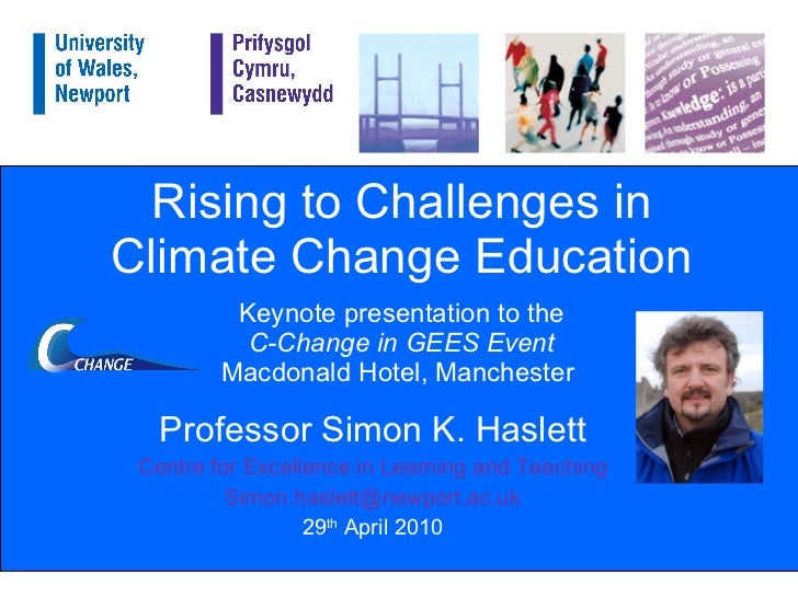 Rising to Challenges in Climate Change Education Keynote presentation to the C-Change in GEES Event Macdonald Hotel, Manch...