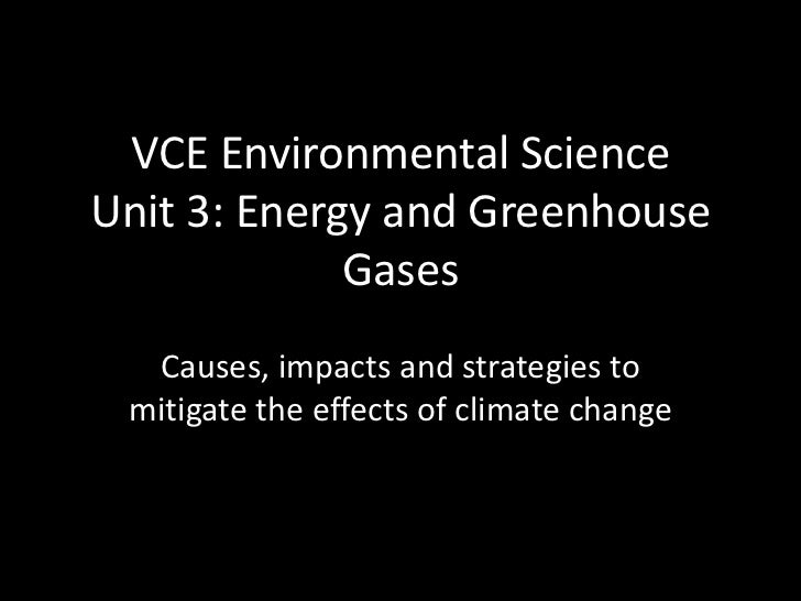 VCE Environmental ScienceUnit 3: Energy and Greenhouse Gases<br />Causes, impacts and strategies to mitigate the effects o...