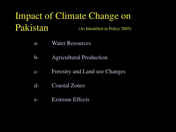 climate change impact on agriculture in pakistan The effects of climate change are numerous and each one of  it will even have a substantial impact on agriculture from  in the 2010 pakistan.