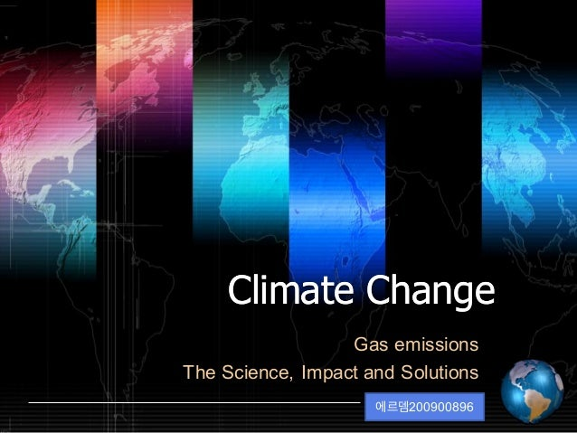 Shibu lijack  Climate ChangeClimate Change Gas emissions The Science, Impact and Solutions 에르뎀200900896