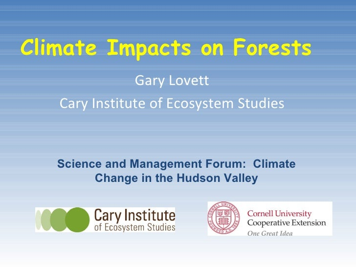 Climate Impacts on Forests Gary Lovett Cary Institute of Ecosystem Studies Science and Management Forum:  Climate Change i...