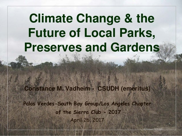 © Project SOUND Climate Change & the Future of Local Parks, Preserves and Gardens Constance M. Vadheim - CSUDH (emeritus) ...