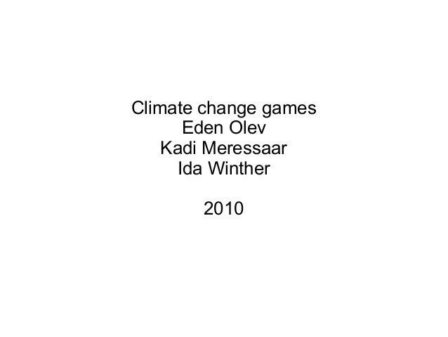 Climate change games Eden Olev Kadi Meressaar Ida Winther 2010